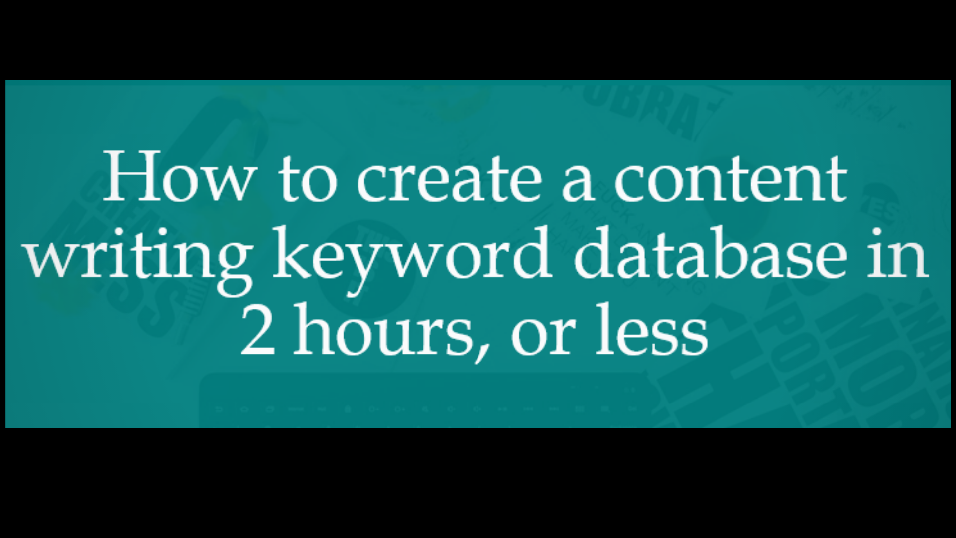 How to create a content writing keyword database in 2 hours